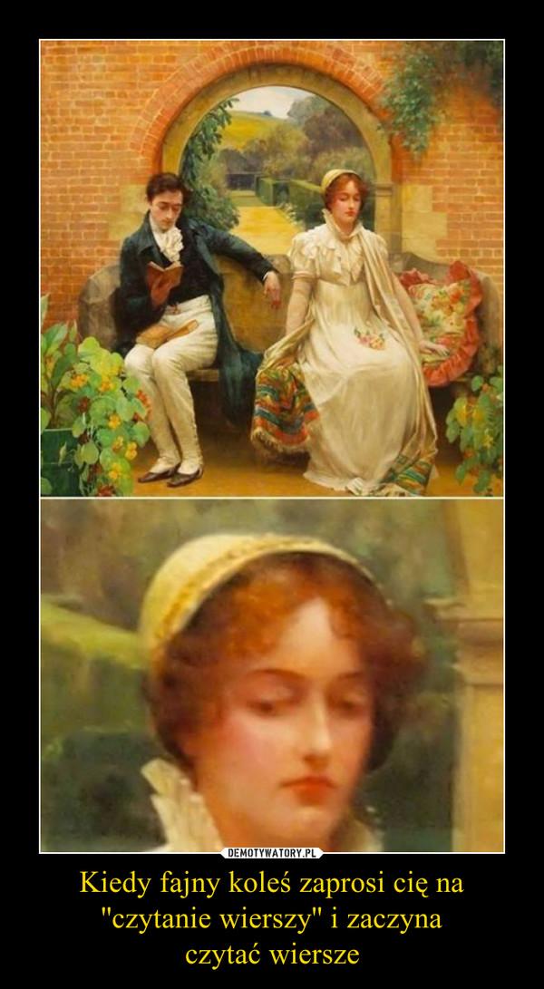 Kiedy fajny koleś zaprosi cię na ''czytanie wierszy'' i zaczyna czytać wiersze –