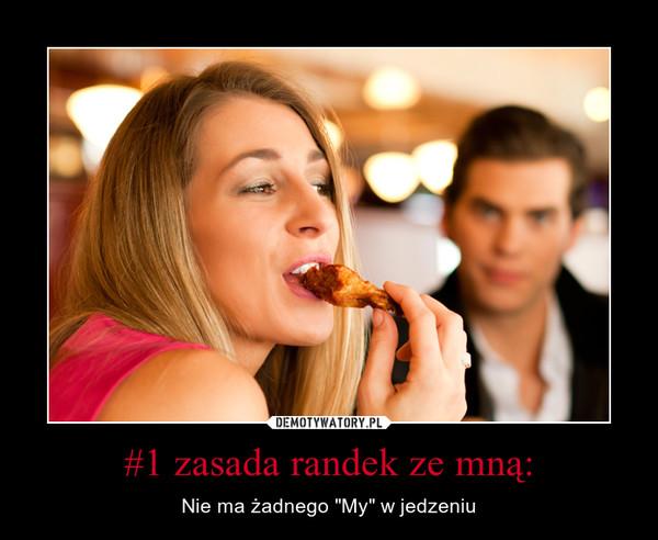 """#1 zasada randek ze mną: – Nie ma żadnego """"My"""" w jedzeniu"""