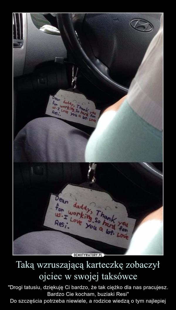 """Taką wzruszającą karteczkę zobaczył ojciec w swojej taksówce – """"Drogi tatusiu, dziękuję Ci bardzo, że tak ciężko dla nas pracujesz. Bardzo Cie kocham, buziaki Resi""""Do szczęścia potrzeba niewiele, a rodzice wiedzą o tym najlepiej"""