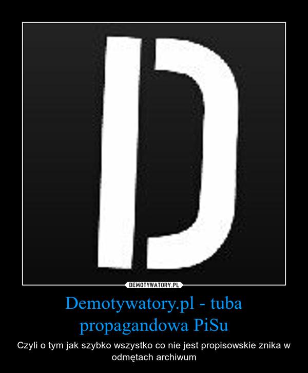 Demotywatory.pl - tuba propagandowa PiSu – Czyli o tym jak szybko wszystko co nie jest propisowskie znika w odmętach archiwum