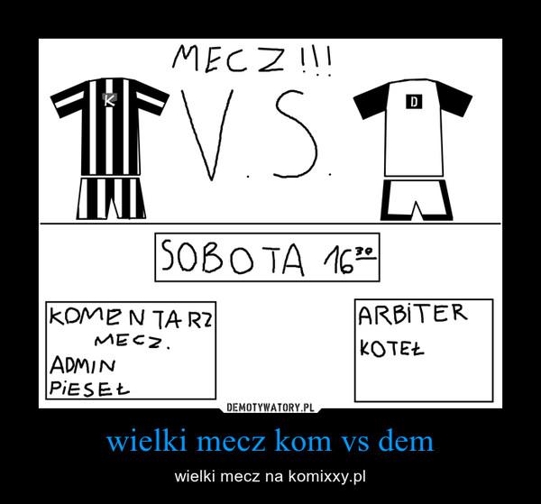wielki mecz kom vs dem – wielki mecz na komixxy.pl