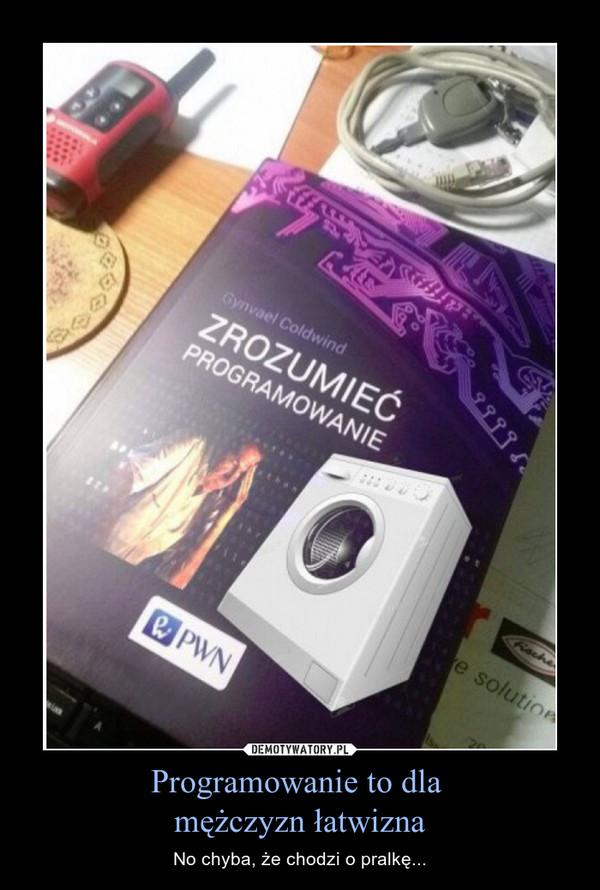 Programowanie to dla mężczyzn łatwizna – No chyba, że chodzi o pralkę...