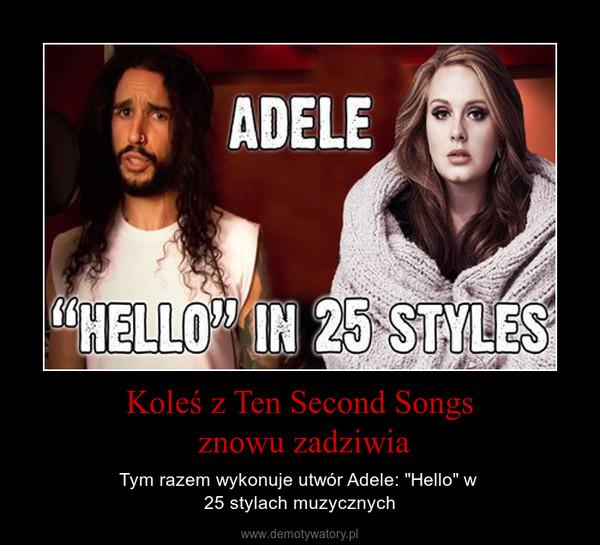 """Koleś z Ten Second Songs  znowu zadziwia – Tym razem wykonuje utwór Adele: """"Hello"""" w  25 stylach muzycznych"""