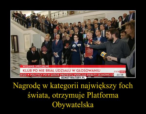 Nagrodę w kategorii największy foch świata, otrzymuje Platforma Obywatelska –