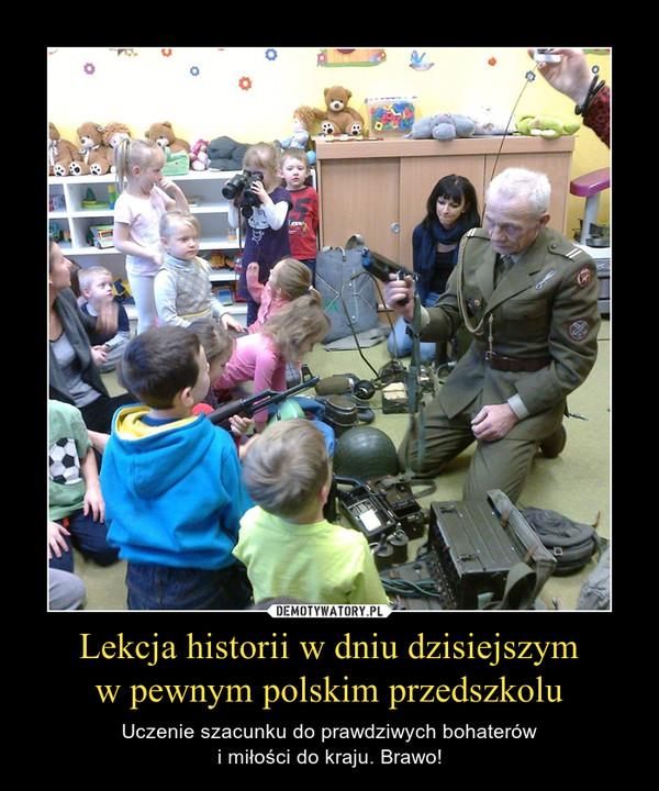Lekcja historii w dniu dzisiejszym w pewnym polskim przedszkolu – Uczenie szacunku do prawdziwych bohaterów i miłości do kraju. Brawo!