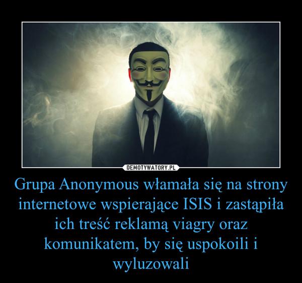 Grupa Anonymous włamała się na strony internetowe wspierające ISIS i zastąpiła ich treść reklamą viagry oraz komunikatem, by się uspokoili i wyluzowali –