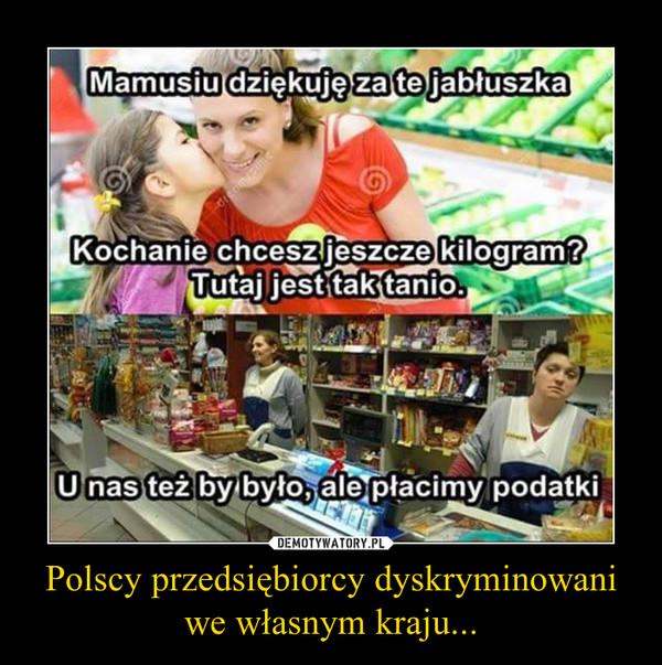 Polscy przedsiębiorcy dyskryminowani we własnym kraju... –