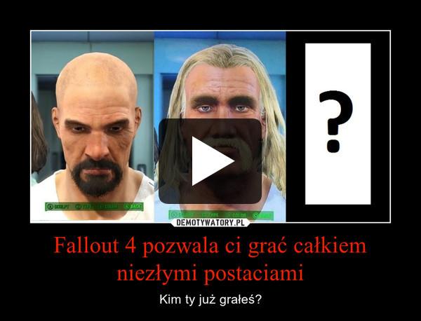 Fallout 4 pozwala ci grać całkiem niezłymi postaciami – Kim ty już grałeś?