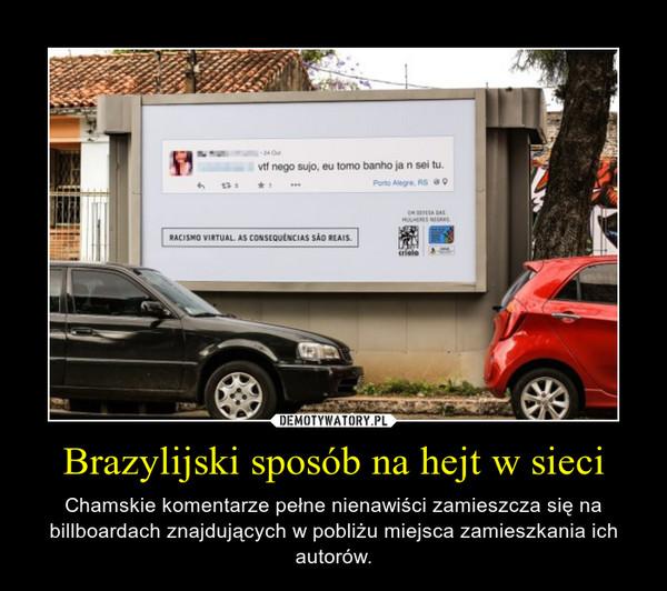 Brazylijski sposób na hejt w sieci – Chamskie komentarze pełne nienawiści zamieszcza się na billboardach znajdujących w pobliżu miejsca zamieszkania ich autorów.