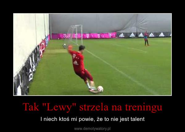 """Tak """"Lewy"""" strzela na treningu – I niech ktoś mi powie, że to nie jest talent"""