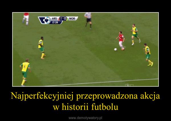 Najperfekcyjniej przeprowadzona akcja w historii futbolu –