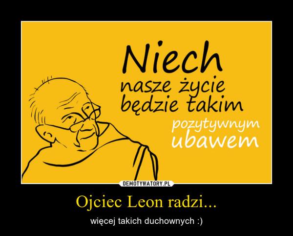 Ojciec Leon radzi... – więcej takich duchownych :)