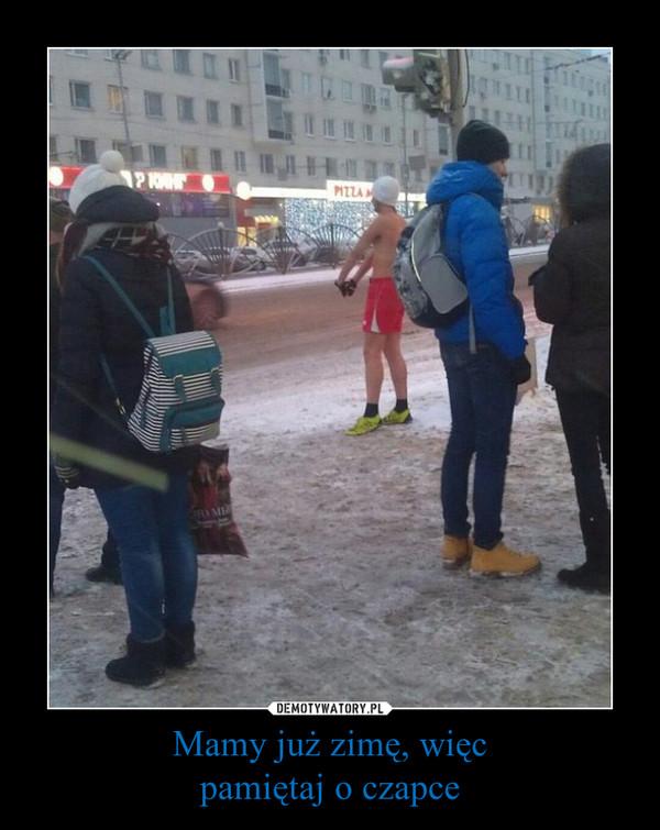 Mamy już zimę, więcpamiętaj o czapce –