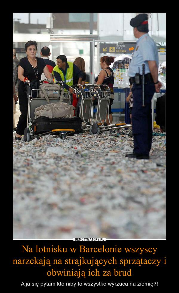 Na lotnisku w Barcelonie wszyscy narzekają na strajkujących sprzątaczy i obwiniają ich za brud – A ja się pytam kto niby to wszystko wyrzuca na ziemię?!