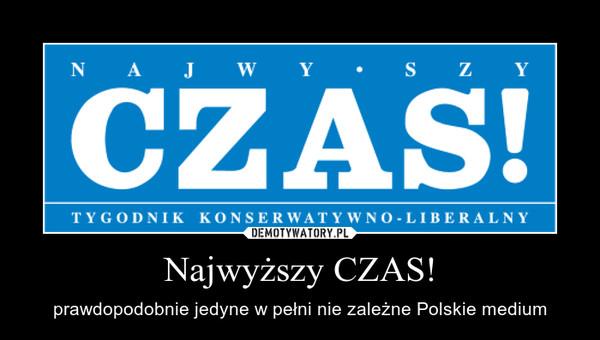 Najwyższy CZAS! – prawdopodobnie jedyne w pełni nie zależne Polskie medium