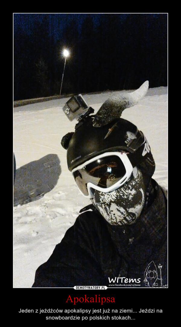 Apokalipsa – Jeden z jeźdźców apokalipsy jest już na ziemi... Jeździ na snowboardzie po polskich stokach...