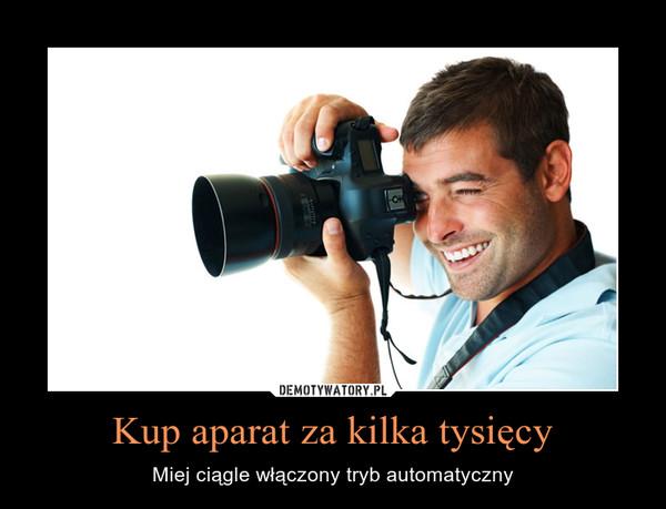 Kup aparat za kilka tysięcy – Miej ciągle włączony tryb automatyczny