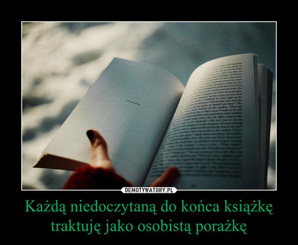 Każdą niedoczytaną do końca książkę traktuję jako osobistą porażkę –
