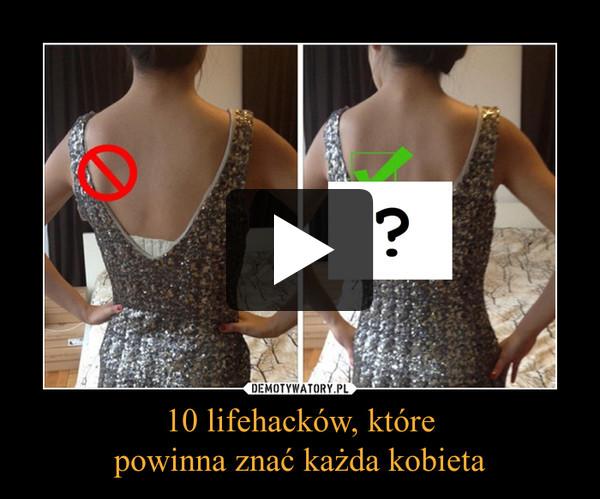10 lifehacków, którepowinna znać każda kobieta –