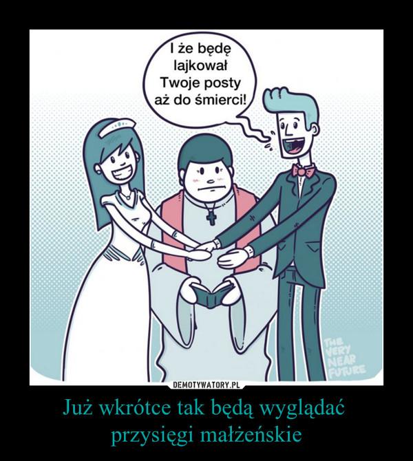 Już wkrótce tak będą wyglądać przysięgi małżeńskie –