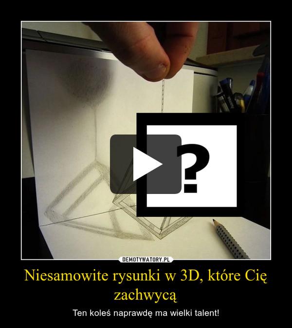 Niesamowite rysunki w 3D, które Cię zachwycą – Ten koleś naprawdę ma wielki talent!
