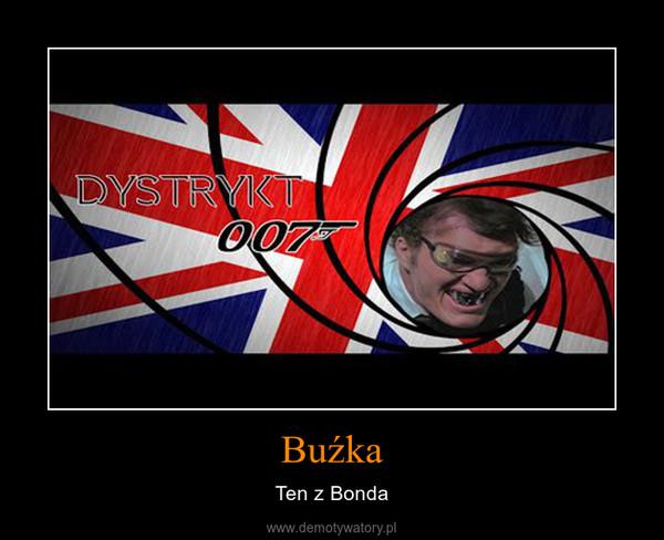 Buźka – Ten z Bonda