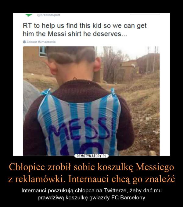 Chłopiec zrobił sobie koszulkę Messiego z reklamówki. Internauci chcą go znaleźć – Internauci poszukują chłopca na Twitterze, żeby dać mu prawdziwą koszulkę gwiazdy FC Barcelony