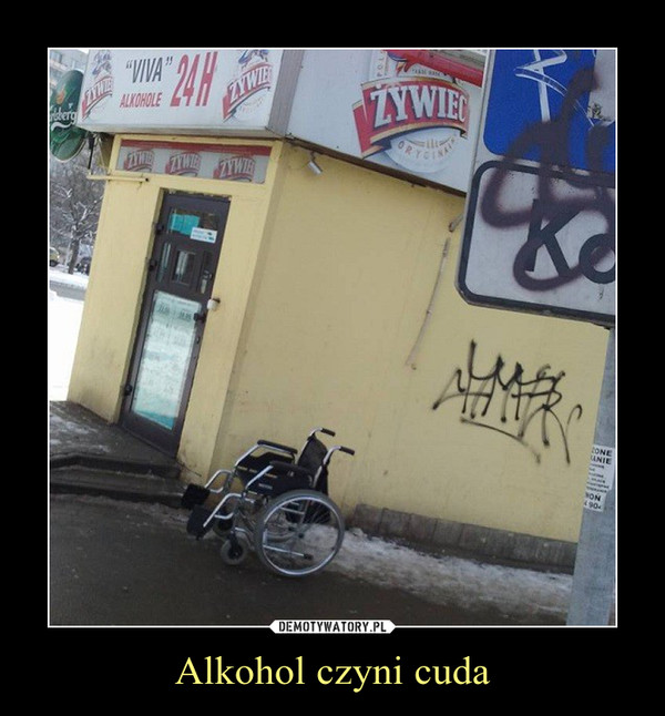 Alkohol czyni cuda –