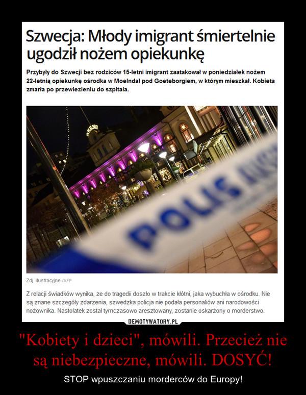 """""""Kobiety i dzieci"""", mówili. Przecież nie są niebezpieczne, mówili. DOSYĆ! – STOP wpuszczaniu morderców do Europy!"""