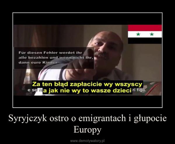 Syryjczyk ostro o emigrantach i głupocie Europy –