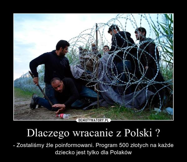 Dlaczego wracanie z Polski ? – - Zostaliśmy źle poinformowani. Program 500 złotych na każde dziecko jest tylko dla Polaków