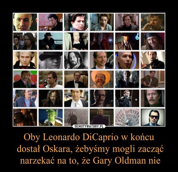 Oby Leonardo DiCaprio w końcu dostał Oskara, żebyśmy mogli zacząć narzekać na to, że Gary Oldman nie –