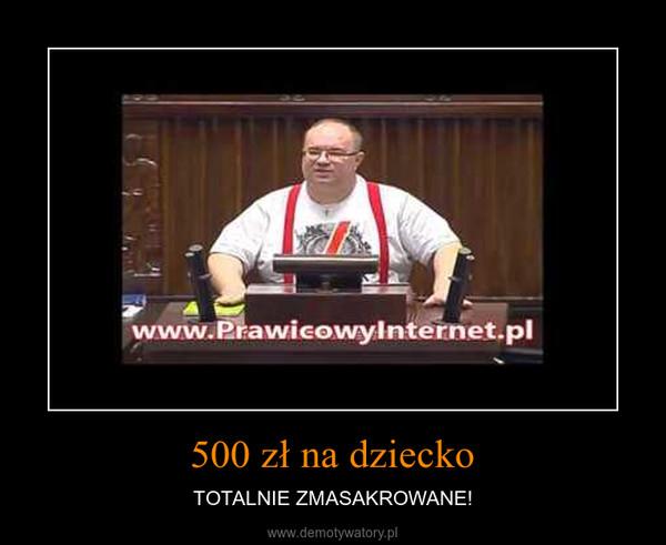 500 zł na dziecko – TOTALNIE ZMASAKROWANE!