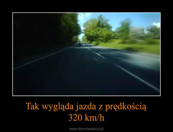 Tak wygląda jazda z prędkością320 km/h –