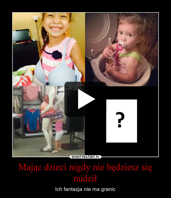 Mając dzieci nigdy nie będziesz się nudził – Ich fantazja nie ma granic