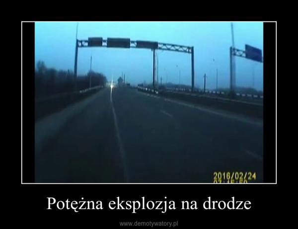 Potężna eksplozja na drodze –