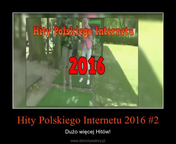 Hity Polskiego Internetu 2016 #2 – Dużo więcej Hitów!
