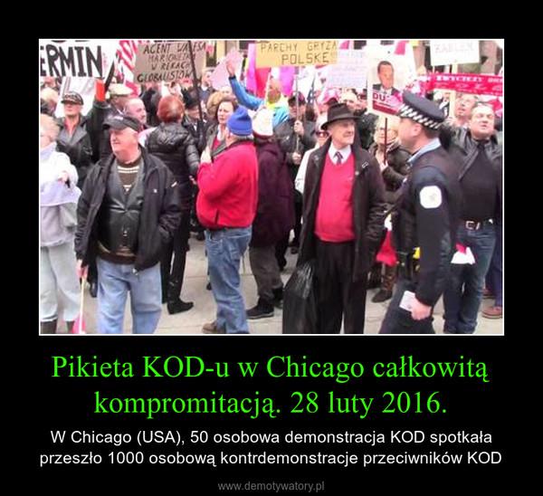 Pikieta KOD-u w Chicago całkowitą kompromitacją. 28 luty 2016. – W Chicago (USA), 50 osobowa demonstracja KOD spotkała przeszło 1000 osobową kontrdemonstracje przeciwników KOD