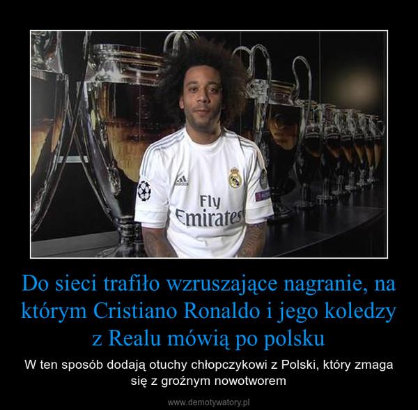 Do sieci trafiło wzruszające nagranie, na którym Cristiano Ronaldo i jego koledzy z Realu mówią po polsku – W ten sposób dodają otuchy chłopczykowi z Polski, który zmaga się z groźnym nowotworem