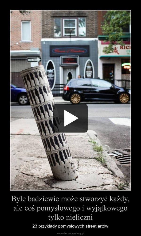 Byle badziewie może stworzyć każdy, ale coś pomysłowego i wyjątkowego tylko nieliczni – 23 przykłady pomysłowych street artów