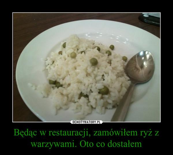 Będąc w restauracji, zamówiłem ryż z warzywami. Oto co dostałem –
