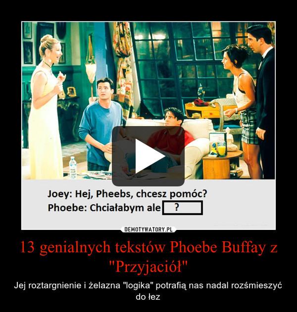 """13 genialnych tekstów Phoebe Buffay z """"Przyjaciół"""" – Jej roztargnienie i żelazna """"logika"""" potrafią nas nadal rozśmieszyć do łez"""