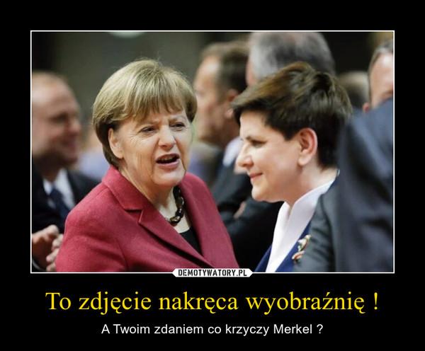 To zdjęcie nakręca wyobraźnię ! – A Twoim zdaniem co krzyczy Merkel ?