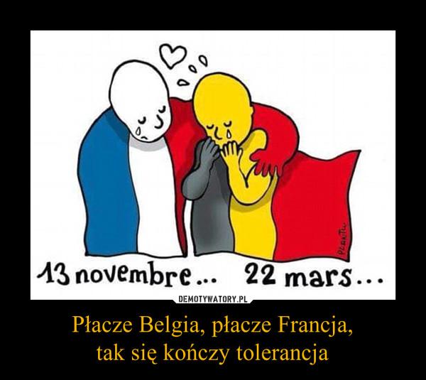 Płacze Belgia, płacze Francja,tak się kończy tolerancja –