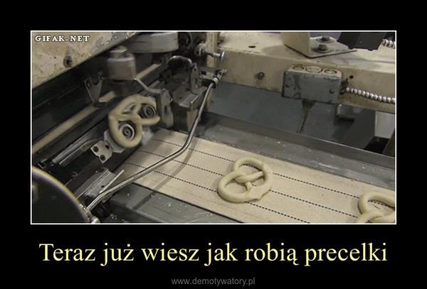Teraz już wiesz jak robią precelki –