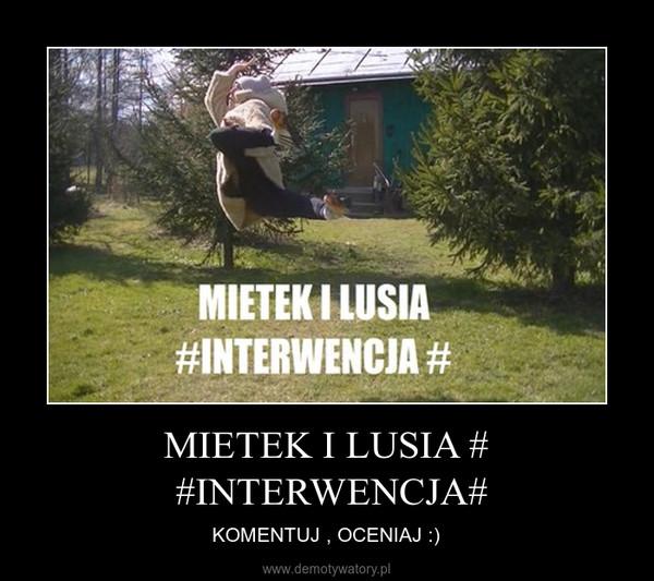 MIETEK I LUSIA # #INTERWENCJA# – KOMENTUJ , OCENIAJ :)