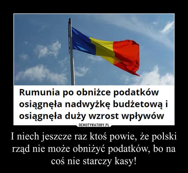I niech jeszcze raz ktoś powie, że polski rząd nie może obniżyć podatków, bo na coś nie starczy kasy! –