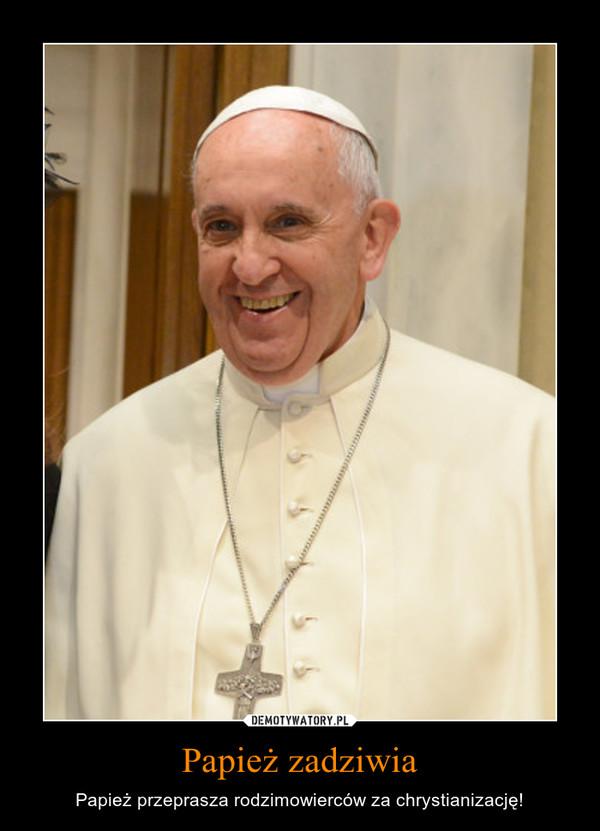 Papież zadziwia – Papież przeprasza rodzimowierców za chrystianizację!