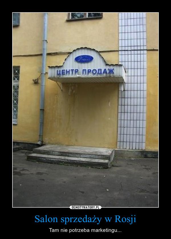Salon sprzedaży w Rosji – Tam nie potrzeba marketingu...