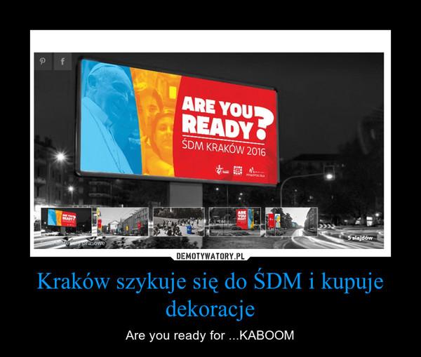 Kraków szykuje się do ŚDM i kupuje dekoracje – Are you ready for ...KABOOM